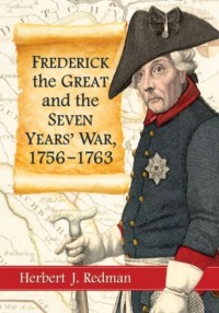 Frederick the Great and the Seven Years' War, 1756-1763