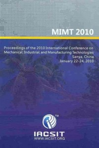 Proceedings of the 2010 International Conference on Mechanical, Industrial, and Manufacturing Technologies (MIMT 2010)