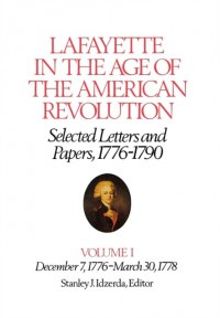 Lafayette in the Age of the American Revolution, Selected Letters and Papers, 1776-1790