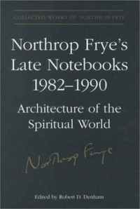 Northrop Frye's Late Notebooks, 1982-1990