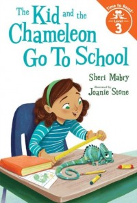 The Kid and the Chameleon Go to School (The Kid and the Chameleon: Time to Read, Level 3)