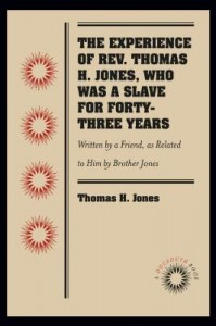 The Experience of Rev. Thomas H. Jones, Who Was a Slave for Forty-Three Years