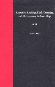 Rhetorical Readings, Dark Comedies, and Shakespeare's Problem Plays