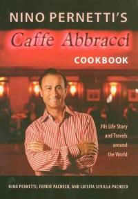 Nino Pernetti's Caffe Abbracci Cookbook