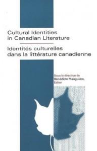 Cultural Identities in Canadian Literature = Identitaes Culturelles Dans La Littaerature Canadienne / Sous La Direction De Baenaedicte Mauguiaere, Editor.