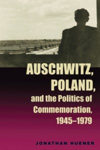 Auschwitz, Poland and the Politics of Commemoration, 1945-19