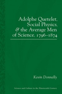 Adolphe Quetelet, Social Physics and the Average Men of Science 1796-1874