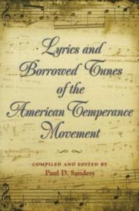 Lyrics And Borrowed Tunes of the American Temperance Movement