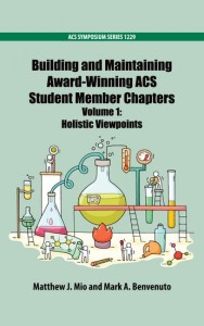 Building and Maintaining Award-Winning ACS Student Member Chapters Volume 1
