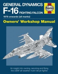 General Dynamics F-16 Fighting Falcon Owners' Workshop Manual
