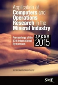 Application of Computers and Operations Research in the Mineral Industry Apcom 2015