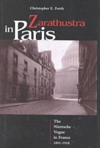 Zarathustra in Paris - The Nietzsche Vogue in France, 1891-1918