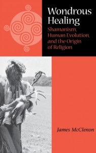Wondrous Healing - Shaminism, Human Evolution and The Origin of Religion