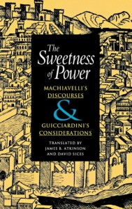 The Sweetness of Power - Machiavelli's Discourses and Guicciardini's Consideration