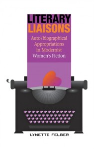 Literary Liaisons - Auto/Biographical Appropriations in Modernist Women's Fiction