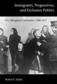 Immigrants, Progressives and Eclusion Politics - The Dillingham Commission, 1900-1927