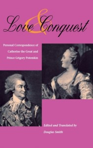 Love and Conquest - Personal Correspondence of Catherine the Great and Prince Grigory Potemkin