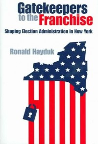 Gatekeepers to the Franchise - Shaping Election Administration in New York