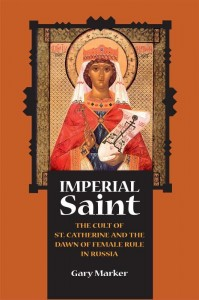 Imperial Saint - The Cult of St. Catherine and the  Dawn of Female Rule in Russia