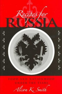 Recipes for Russia - Food and Nationhood Under the  Tsars