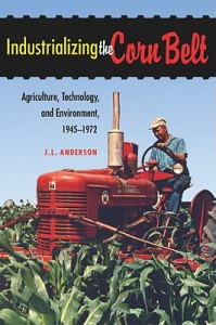 Industrializing the Corn Belt - Agriculture, Technology and Environment, 1945-1972