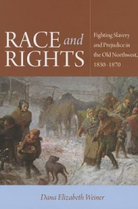 Race and Rights - Fighting Slavery and Prejudice in the Old Northwest, 1830-1870