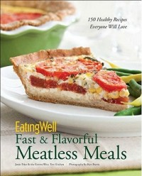 EatingWell Fast & Flavorful Meatless Meals - 150 Healthy Recipes Everyone Will Love