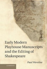 Early Modern Playhouse Manuscripts and the Editing of Shakes