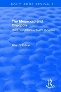 Revival: The Megacorp and Oligopoly: Micro Foundations of Macro Dynamics (1981)