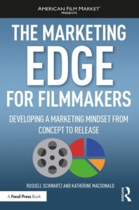The Marketing Edge for Filmmakers: Developing a Marketing Mindset from Concept to Release