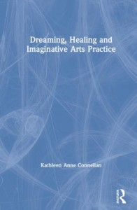 Dreaming, Healing and Imaginative Arts Practice