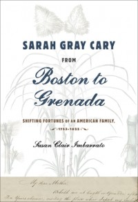 Sarah Gray Cary from Boston to Grenada - Shifting Fortunes of an American Family, 1764-1826