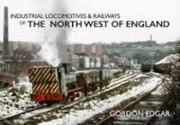 Industrial Locomotives & Railways of the North West of Engla