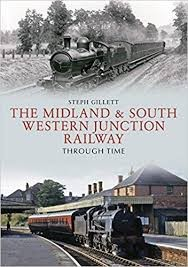 The Midland & South Western Junction Railway Through Time