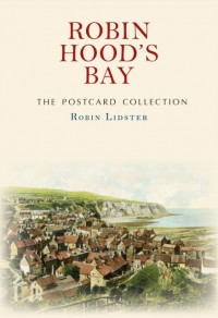 Robin Hood's Bay the Postcard Collection