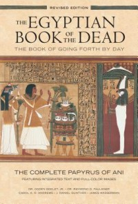 The Egyptian Book of the Dead: The Book of Going Forth by Day - The Complete Papyrus of Ani Featuring Integrated Text and Fill-Color Images