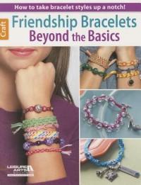 Friendship Bracelets Beyond the Basics