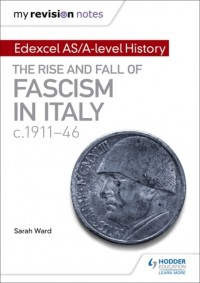 My Revision Notes: Edexcel AS/A-level History: The rise and fall of Fascism in Italy c1911-46