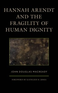 Hannah Arendt and the Fragility of Human Dignity