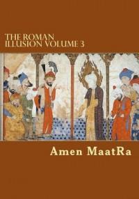 The Roman Illusion Volume III