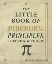 Little Book of Mathematical Principles, Theories & Things