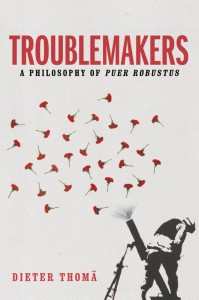 Troublemakers, A Philosophy of Puer Robustus