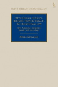 Rethinking Judicial Jurisdiction in Private International Law