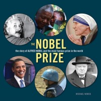 Nobel Prize: the Story of Alfred Nobel and the Most Famous Prize in the World