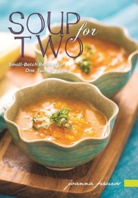 Soup for Two - Small-Batch Recipes for One, Two or a Few