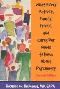 What Every Patient, Family, Friend, and Caregiver Needs to Know about Psychiatry, Second Edition