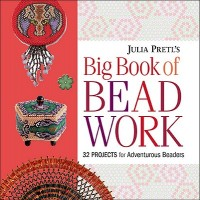Julia S. Pretl's Big Book of Beadwork