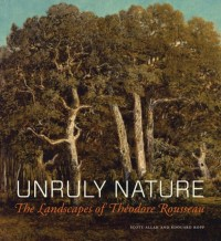 Unruly Nature - The Landscapes of Theofire Rousseau