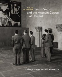 The Art of Curating - Paul J. Sachs and the Museum Course at Harvard