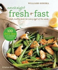 Williams-Sonoma Weeknight Fresh & Fast